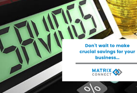 Don't wait to make crucial savings for your business...
