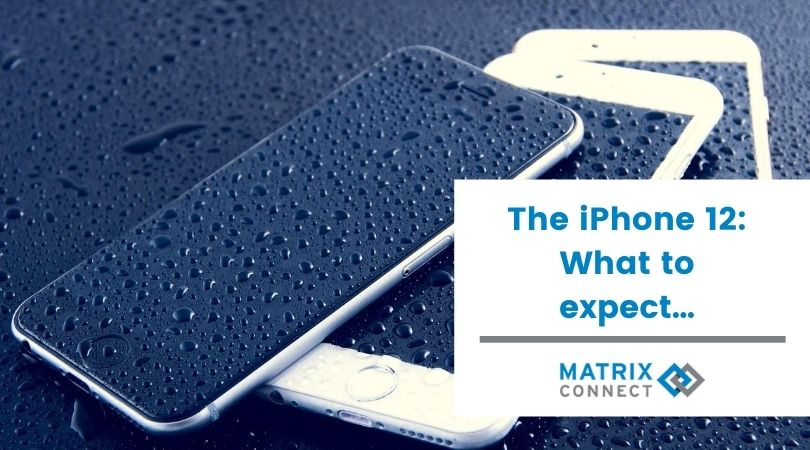 The iPhone 12 - What to expect…